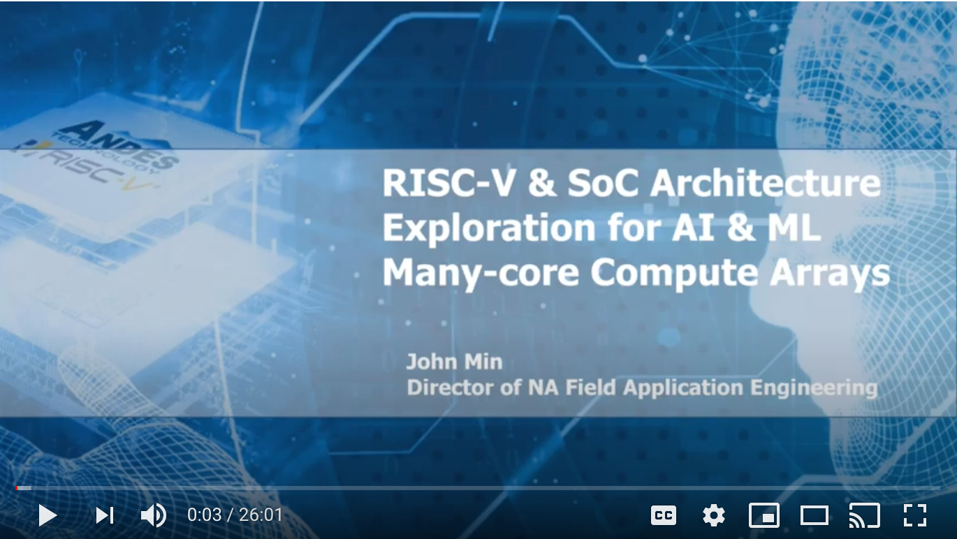 RISC-V & SoC Architecture Exploration for AI & ML Many-core Compute Arrays | John Min, Andes Technology (YouTube)