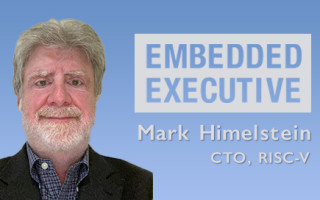Embedded Executive: Mark Himelstein, CTO, RISC-V | Rich Nass, Embedded Computing DesignMark